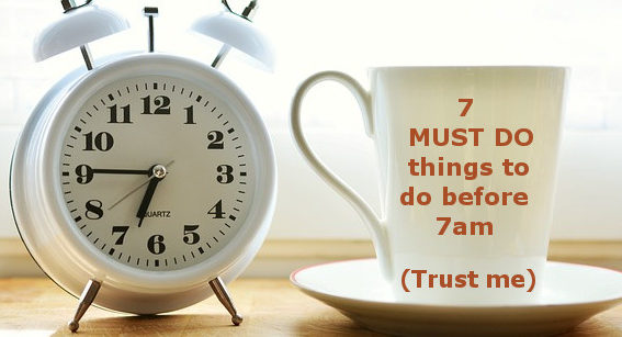 7 must do things before 7am